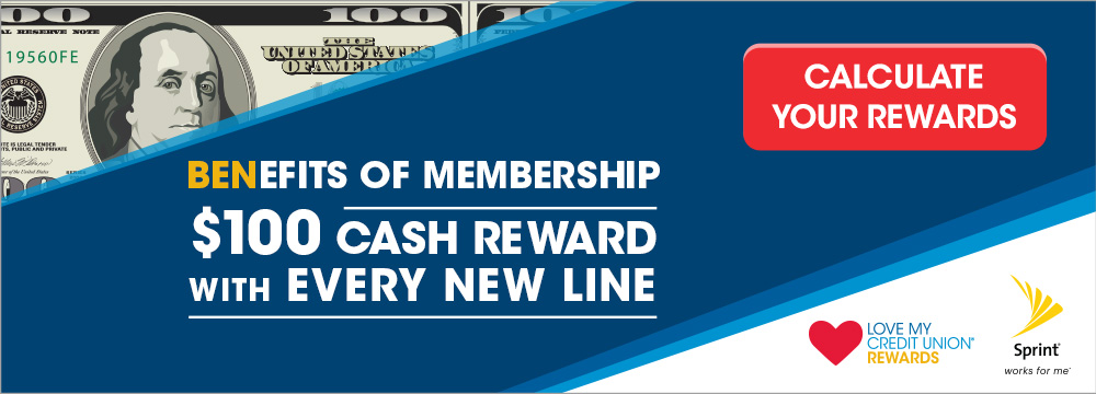 Sprint - Love My Credit Union Promotion. Benefits of Membership. #100 Cash Reward with every new line. Calculate your Rewards.