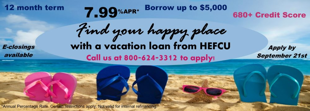 Vacation Loan, 12 month term, 7.99% APR, 680+ credit score. Call 1-800-624-3312 to apply.