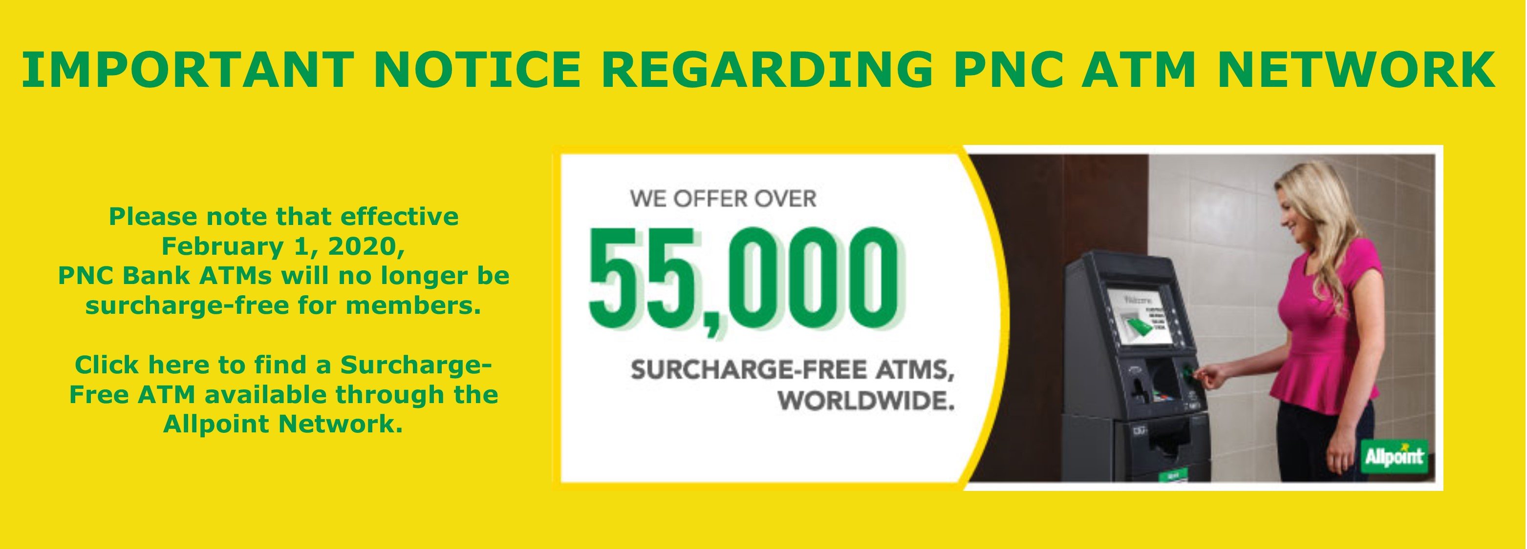 Effective Feb 1 2020, PNC Bank ATMs will no longer be surcharge-free for members; visit https://www.hefcu.com/locations-hours/ to find other surcharge-free ATMs