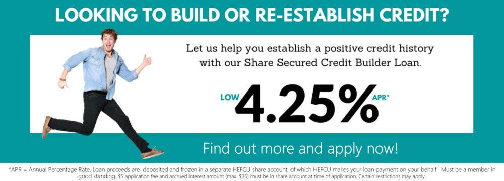 HEFCU can help you re-establish a positive credit history with our new share secured credit builder loan. For more information or to apply go to https://www.hefcu.com/?page_id=2385&preview=true or call 1-800-624-3312, option 3 for the loan department