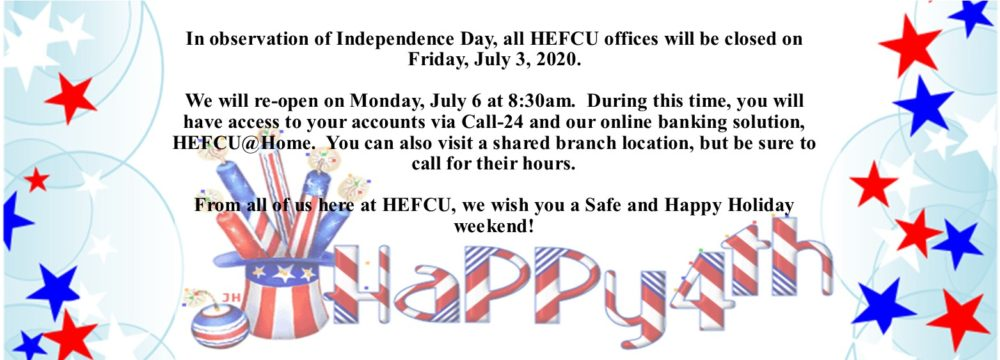 HEFCU will be closed on 7/3/2020. Please visit https://www.hefcu.com/closings/ to find other ways to access your HEFCU accounts.