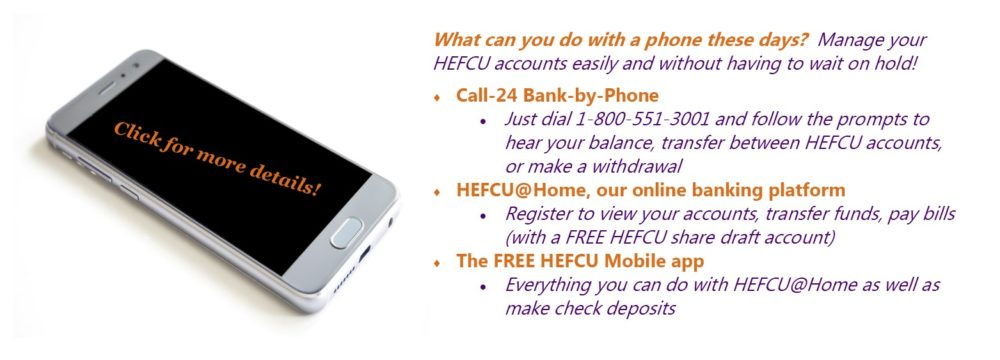 Don't want to wait on hold? Try one of our remote services today: Call-24, HEFCU@Home online banking, and the mobile app to check your HEFCU account balances, etc. Visit https://www.hefcu.com/online-banking/ for more information.
