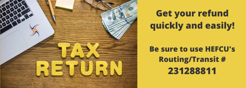 Get your tax refund quickly! Be sure to use HEFCU's R/T Number: 231288811 for easy deposit.