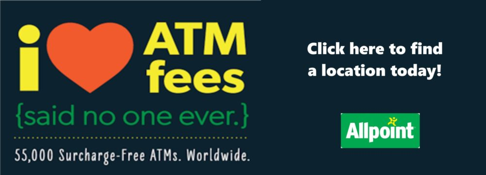 Take advantage of 55,000 surcharge-free ATMs, worldwide. Visit www.allpointnetwork.com to find a location today!