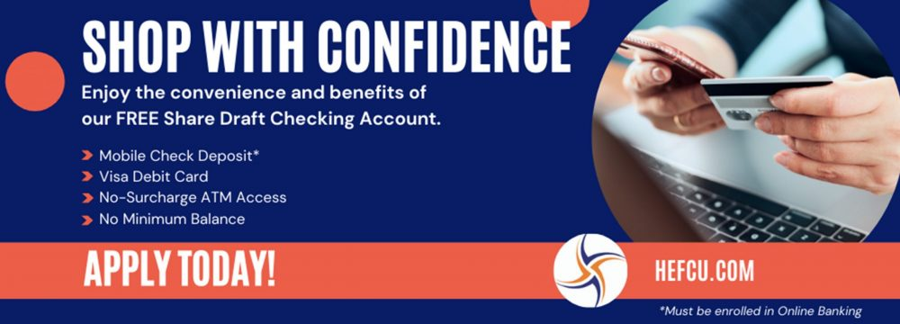 : Enjoy the convenience and benefits of our FREE Share Draft Checking Account. Apply today! Visit us at https://www.hefcu.com/account/share-draft-account/ or call us at 800-624-3312 for additional details.